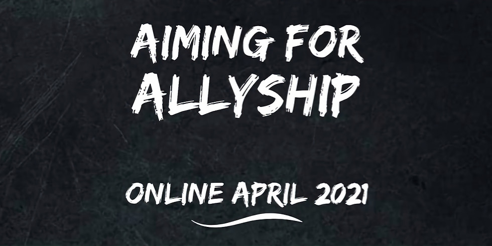 Aiming for Allyship - A 4 Week Course ONLINE - April 2021