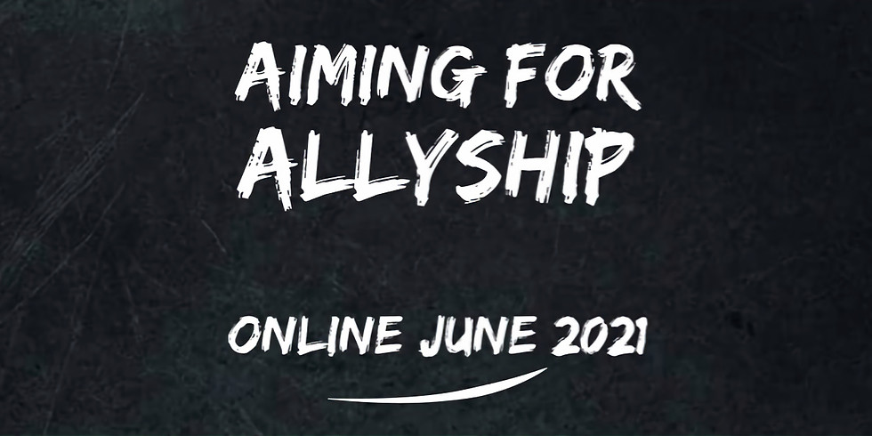 Aiming for Allyship - A 4 Week Course ONLINE - June 2021
