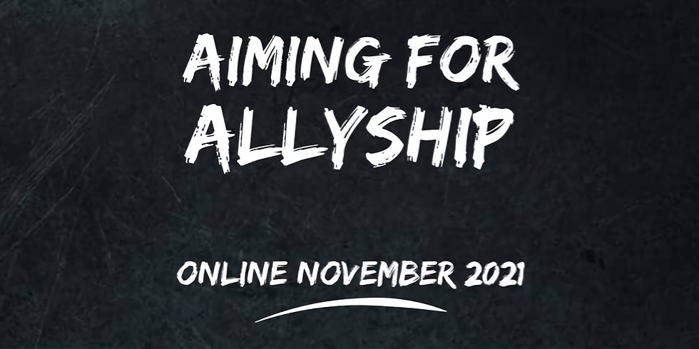 Aiming for Allyship - A 4 Week Course ONLINE - November 2021