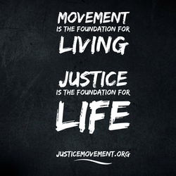 Movement is the foundation for living, Justice is the foundation for Life