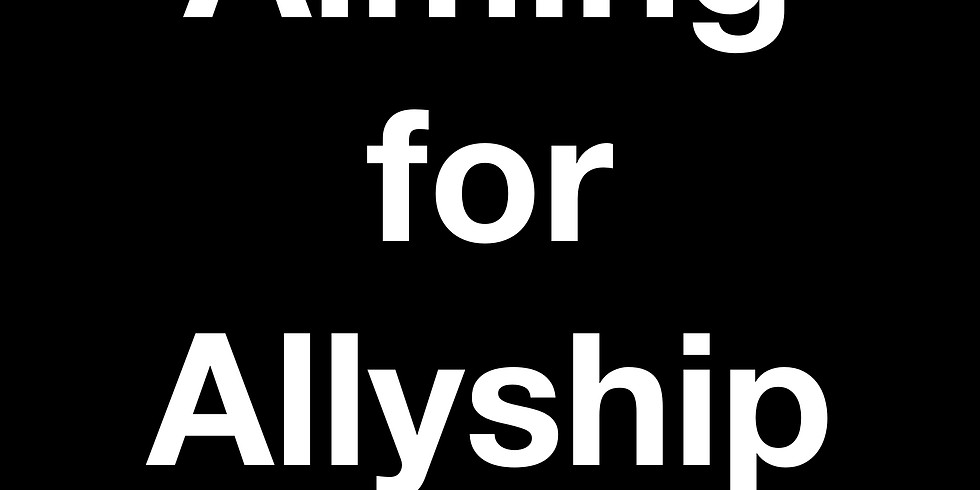 Aiming for Allyship - A 4 Week Course ONLINE November 2020