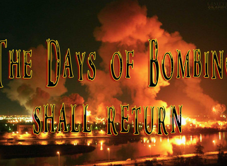 The Days Of Bombing Will Return