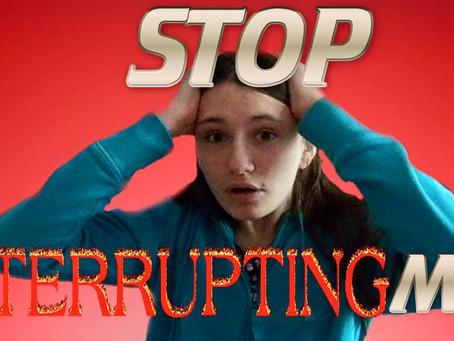 Stop Interrupting Me