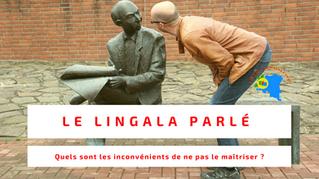 Quels sont les inconvénients de ne pas maîtriser le lingala parlé ?