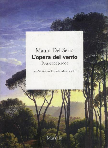 L'opera del vento. Poesie 1965-2005, prefazione di Daniela Marcheschi