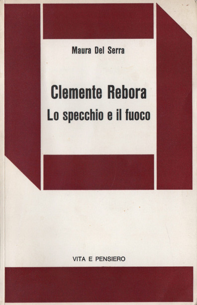 Clemente Rebora - Lo specchio e il fuoco