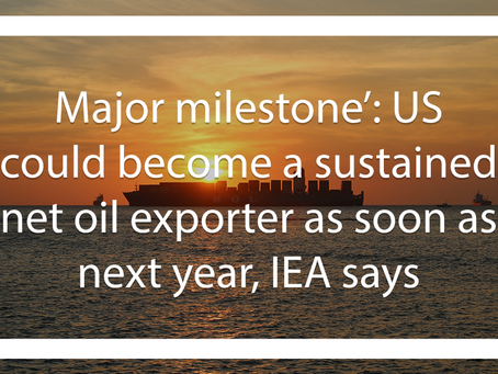 Major milestone': US could become a sustained net oil exporter as soon as next year, IEA says