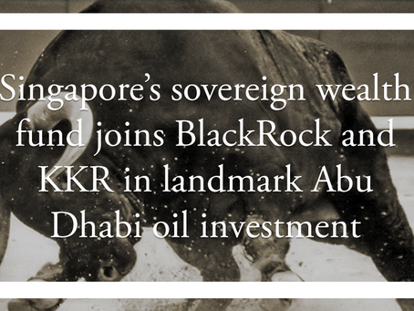 Singapore's sovereign wealth fund joins BlackRock and KKR in landmark Abu Dhabi oil investment