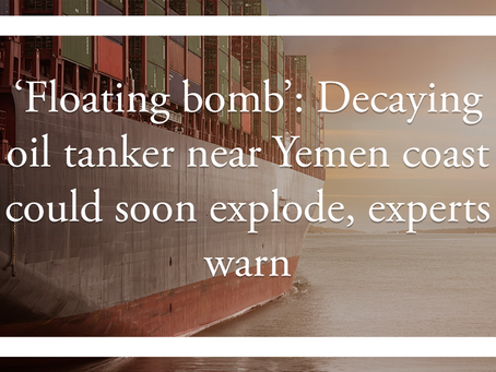 'Floating bomb': Decaying oil tanker near Yemen coast could soon explode, experts warn