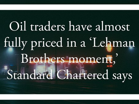 Oil traders have almost fully priced in a 'Lehman Brothers moment,' Standard Chartered says