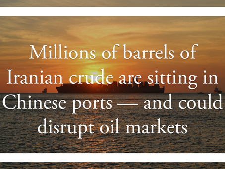 Millions of barrels of Iranian crude are sitting in Chinese ports — and could disrupt oil markets