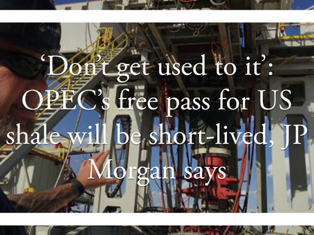 'Don't get used to it': OPEC's free pass for US shale will be short-lived, JP Morgan says