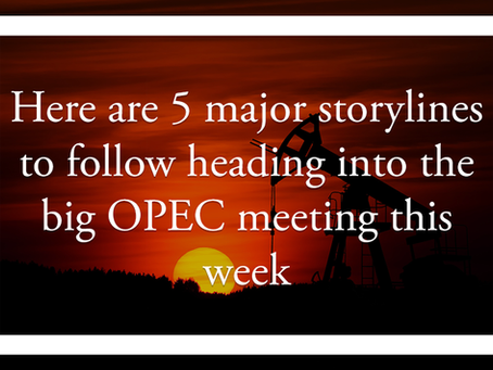 Here are 5 major storylines to follow heading into the big OPEC meeting this week