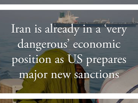 Iran is already in a 'very dangerous' economic  position as US prepares major new sanctions