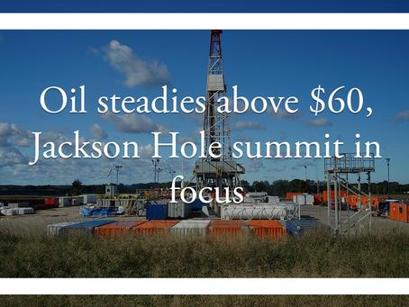 Oil steadies above $60, Jackson Hole summit in focus