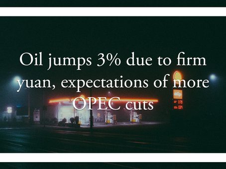 Oil jumps 3% due to firm yuan, expectations of more OPEC cuts