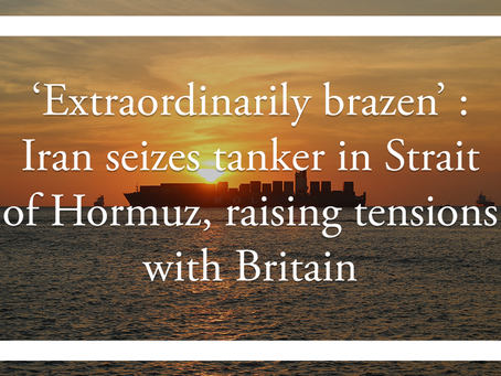 'Extraordinarily brazen' : Iran seizes tanker in Strait of Hormuz, raising tensions with Britain