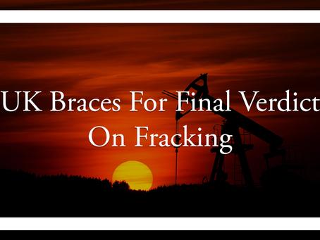 UK Braces For Final Verdict On Fracking