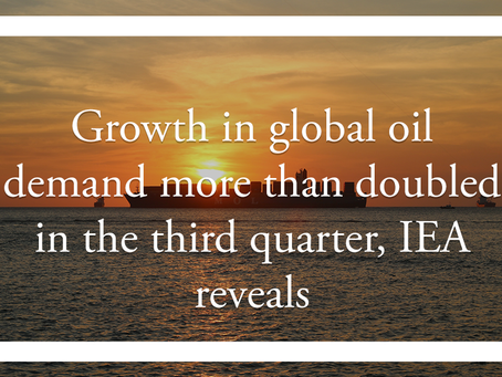 Growth in global oil demand more than doubled in the third quarter, IEA reveals