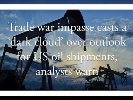 Trade war impasse casts a 'dark cloud' over outlook for US oil shipments, analysts warn
