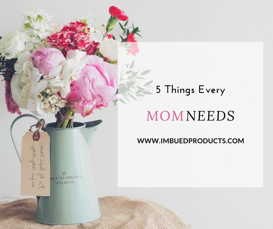 5 Things Every Mom Needs
