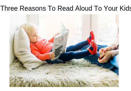 Three Reasons To Making Reading to Your Children a Priority!