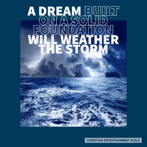 A Dream Built On a Solid Foundation Will Weather The Storm