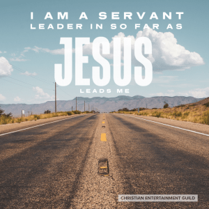 I am A Servant Leader In So Far As Jesus Leads Me