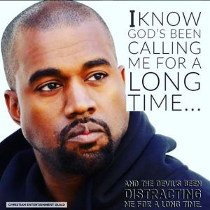 """""""I Know God's Been Calling Me For A Long Time."""" Kanye West"""