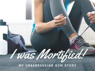 My Embarrassing Gym Story...