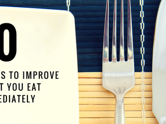 10 Steps to improve what you eat instantly