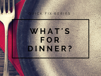 Quick Fix - What's For Dinner?