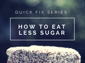 Quick Fix - How to Reduce Your Sugar Intake