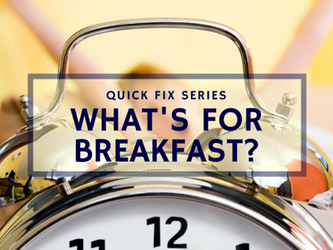 Quick Fix - What's For Breakfast?