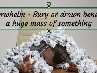Do you ever feel overwhelmed?