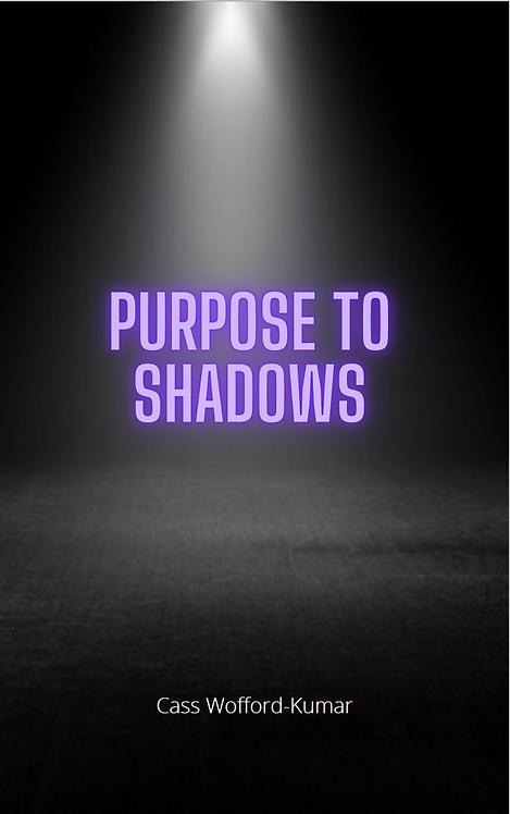 Purpose to Shadows