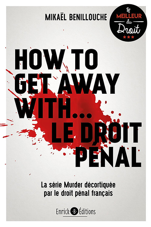 How to get away with...le droit pénal