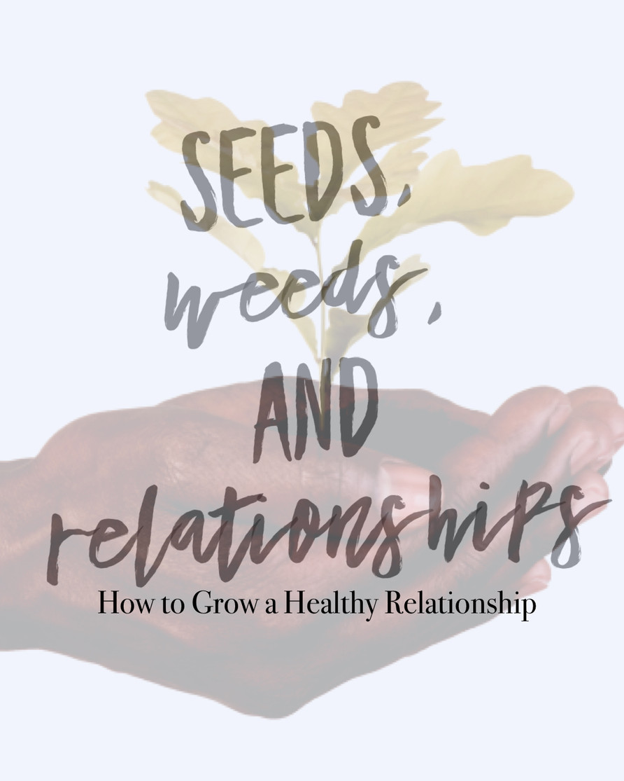 Seeds, Weeds, and Relationships