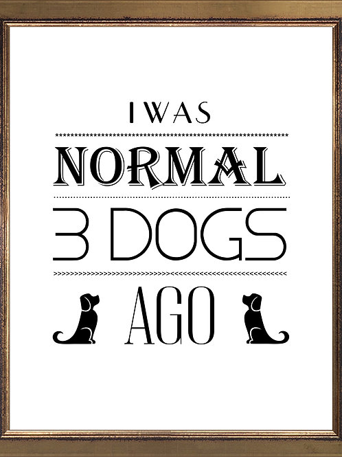Quote I Was Normal 3 Dogs Ago