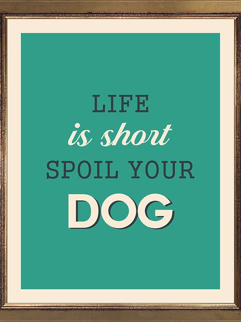 Quote Life Is Short Spoil Your Dog
