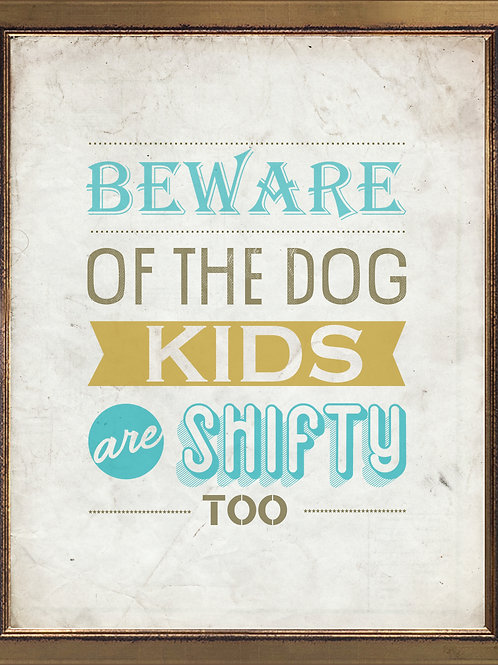 Quote Beware of The Dogs Kids Are Shifty Too