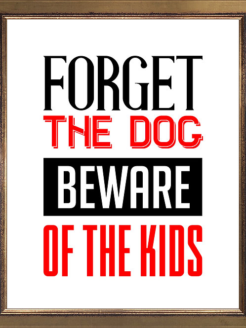 Quote Forget The Dog Beware of The Kids