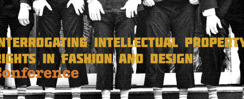 Interrogating Intellectual Property Rights in Fashion and Design (Conference)