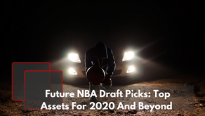 Future NBA Draft Picks: Top Assets For 2020 And Beyond