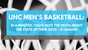 UNC Men's Basketball: In 6 Minutes, You'll Have The Truth About The State Of Their 2020-21 Season (a1squad.com)