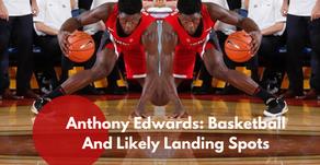 Anthony Edwards: Basketball And Likely Landing Spots