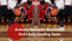 Anthony Edwards: Basketball And Likely Landing Spots