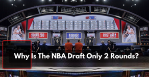 Understanding Why The NBA Draft Is Only 2 Rounds