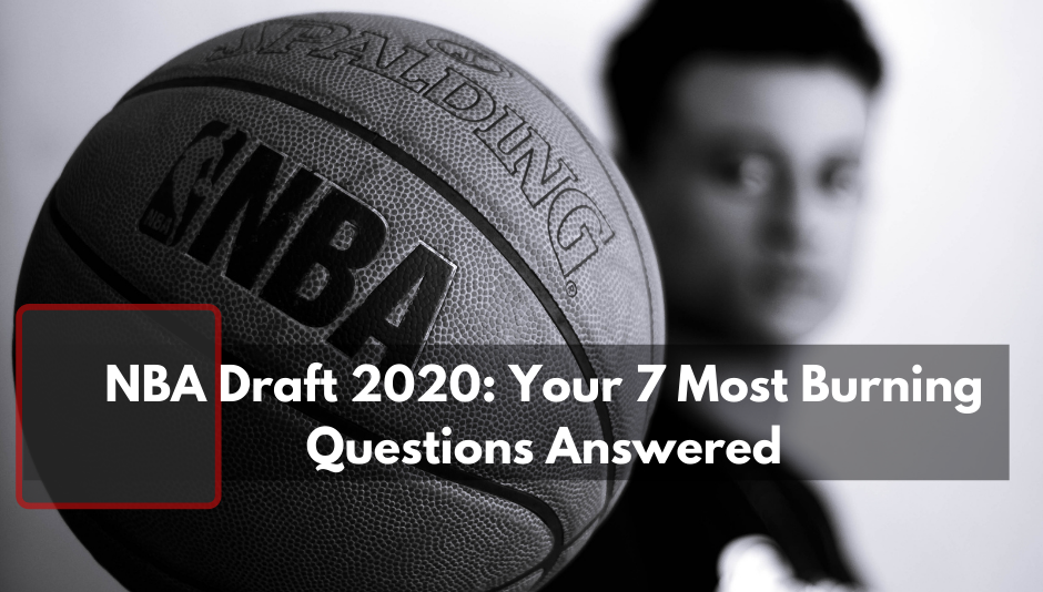 Player holding basketball overlapped by text that reads NBA Draft 2020: Your 7 Most Burning Questions Answered