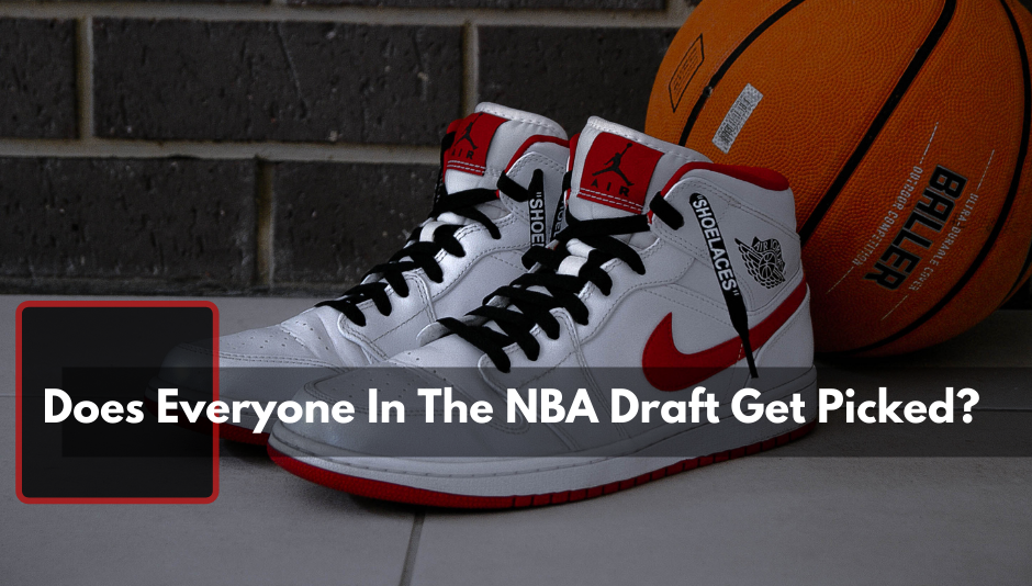 Jordan 1's and basketball behind the text Does Everyone In The NBA Draft Get Picked?